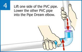 Pipe Dream Step 4: Insert other pipe into other side of Pipe Dream Elbow
